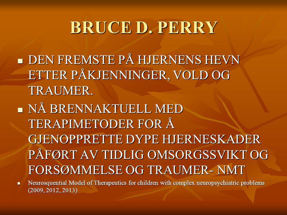 BRUCE D. PERRY DEN FREMSTE PÅ HJERNENS HEVN ETTER PÅKJENNINGER, VOLD OG TRAUMER. DEN FREMSTE PÅ HJERNENS HEVN ETTER PÅKJENNINGER, VOLD OG TRAUMER. NÅ