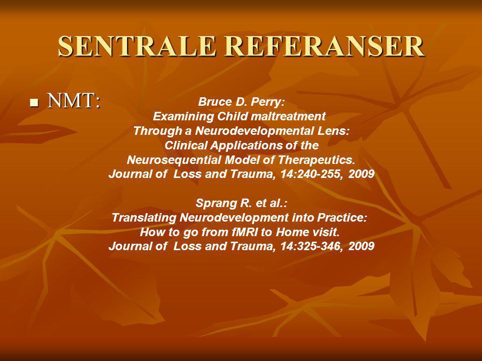 SENTRALE REFERANSER NMT: NMT: Bruce D. Perry: Examining Child maltreatment Through a Neurodevelopmental Lens: Clinical Applications of the Neurosequen