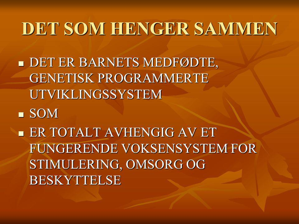DET SOM HENGER SAMMEN DET ER BARNETS MEDFØDTE, GENETISK PROGRAMMERTE UTVIKLINGSSYSTEM DET ER BARNETS MEDFØDTE, GENETISK PROGRAMMERTE UTVIKLINGSSYSTEM