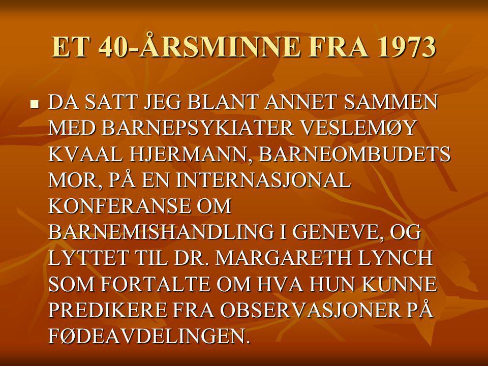 ET 40-ÅRSMINNE FRA 1973 DA SATT JEG BLANT ANNET SAMMEN MED BARNEPSYKIATER VESLEMØY KVAAL HJERMANN, BARNEOMBUDETS MOR, PÅ EN INTERNASJONAL KONFERANSE O