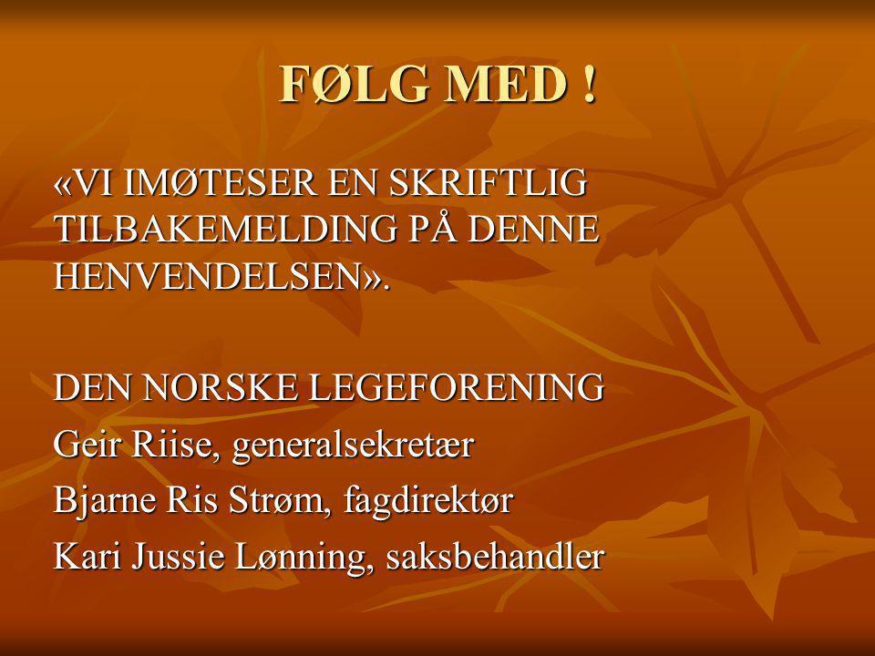 FØLG MED ! «VI IMØTESER EN SKRIFTLIG TILBAKEMELDING PÅ DENNE HENVENDELSEN». DEN NORSKE LEGEFORENING Geir Riise, generalsekretær Bjarne Ris Strøm, fagd