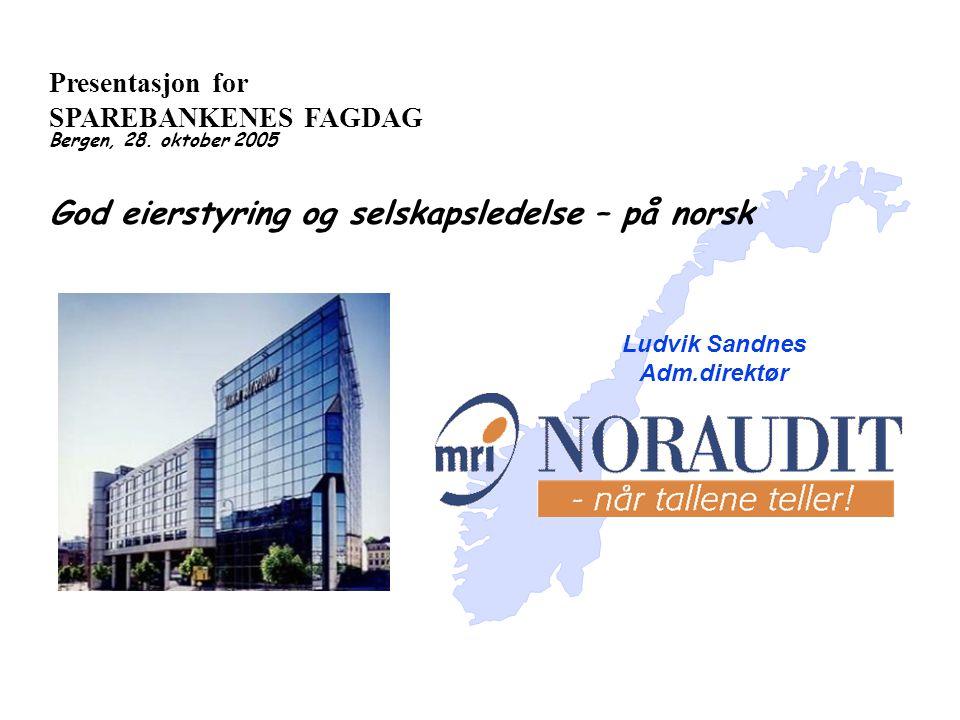 Presentasjon for SPAREBANKENES FAGDAG Bergen, 28. oktober 2005 God eierstyring og selskapsledelse – på norsk Ludvik Sandnes Adm.direktør