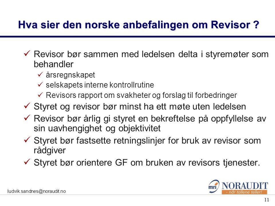 11 ludvik.sandnes@noraudit.no Hva sier den norske anbefalingen om Revisor ? Revisor bør sammen med ledelsen delta i styremøter som behandler årsregnsk