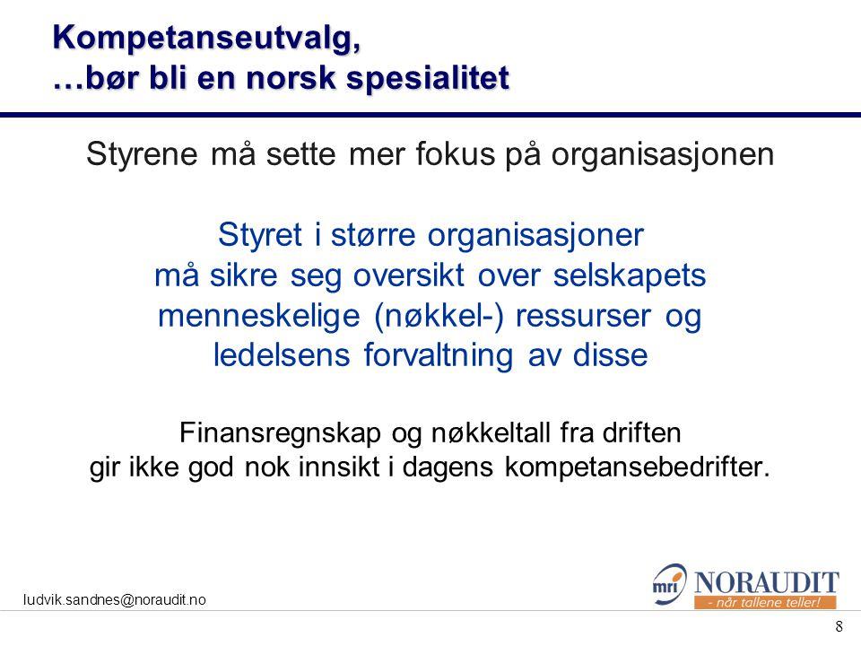 8 ludvik.sandnes@noraudit.no Kompetanseutvalg, …bør bli en norsk spesialitet Styrene må sette mer fokus på organisasjonen Styret i større organisasjon