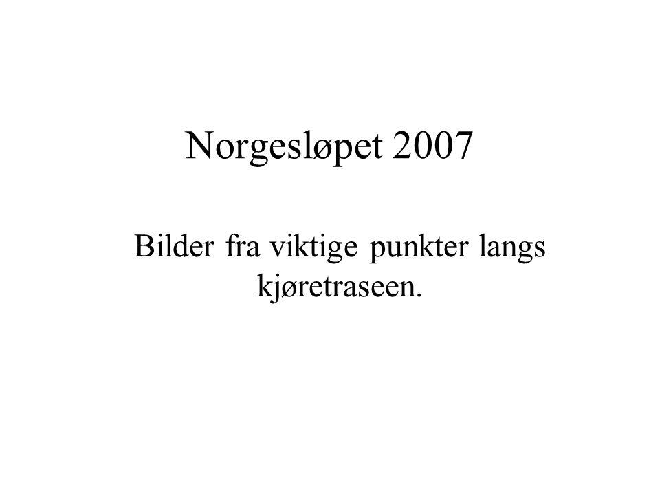 Norgesløpet 2007 Bilder fra viktige punkter langs kjøretraseen.