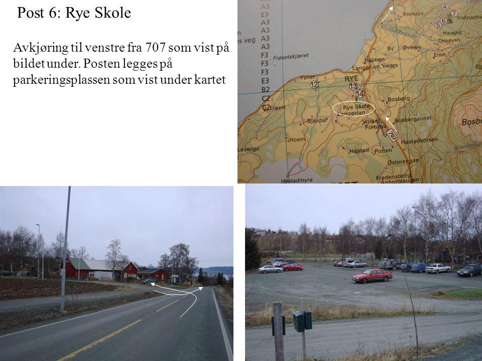 Post 6: Rye Skole Avkjøring til venstre fra 707 som vist på bildet under.