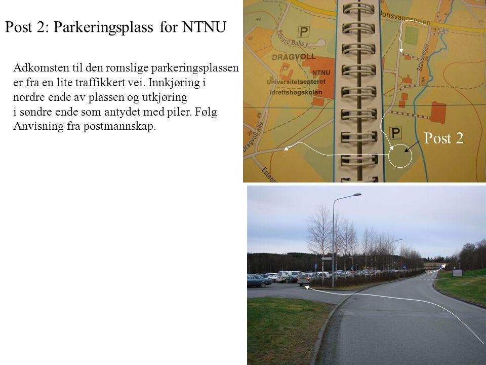 Post 2: Parkeringsplass for NTNU Post 2 Adkomsten til den romslige parkeringsplassen er fra en lite traffikkert vei.