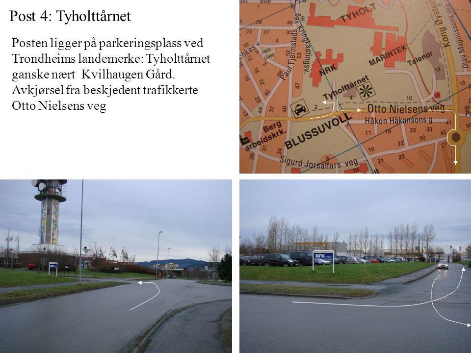 Post 4: Tyholttårnet Posten ligger på parkeringsplass ved Trondheims landemerke: Tyholttårnet ganske nært Kvilhaugen Gård.