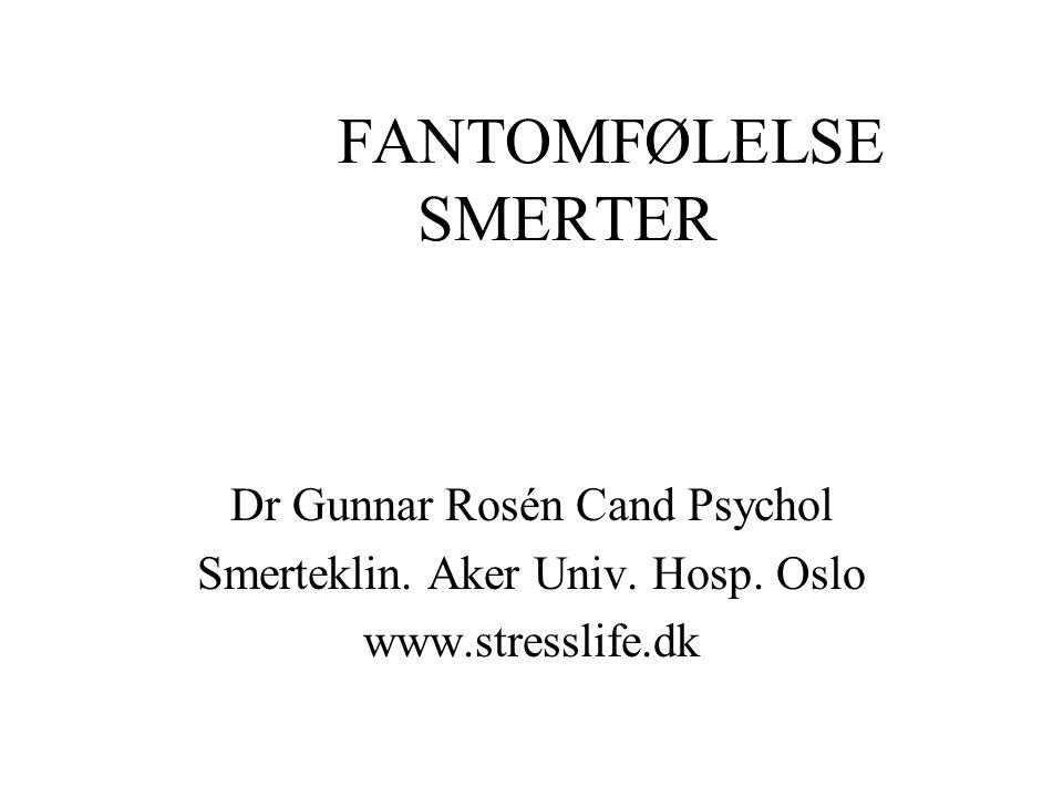 FANTOMFØLELSE SMERTER Dr Gunnar Rosén Cand Psychol Smerteklin. Aker Univ. Hosp. Oslo www.stresslife.dk