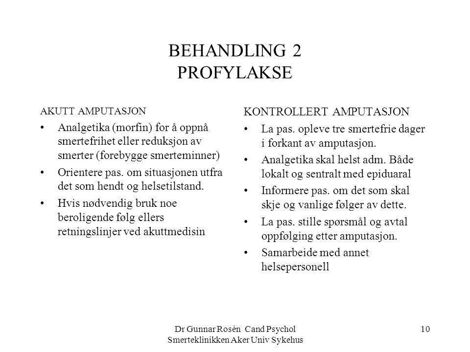 Dr Gunnar Rosén Cand Psychol Smerteklinikken Aker Univ Sykehus 10 BEHANDLING 2 PROFYLAKSE AKUTT AMPUTASJON Analgetika (morfin) for å oppnå smertefrihe