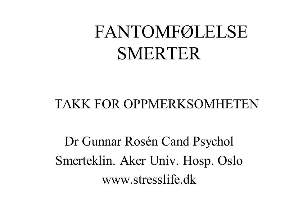 FANTOMFØLELSE SMERTER TAKK FOR OPPMERKSOMHETEN Dr Gunnar Rosén Cand Psychol Smerteklin. Aker Univ. Hosp. Oslo www.stresslife.dk