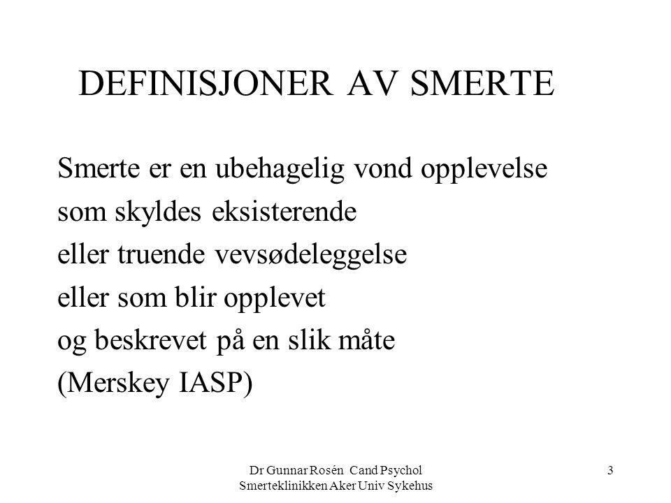 Dr Gunnar Rosén Cand Psychol Smerteklinikken Aker Univ Sykehus 3 DEFINISJONER AV SMERTE Smerte er en ubehagelig vond opplevelse som skyldes eksisteren