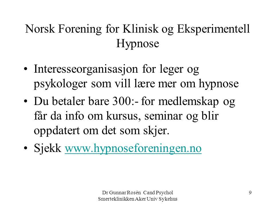 Dr Gunnar Rosén Cand Psychol Smerteklinikken Aker Univ Sykehus 9 Norsk Forening for Klinisk og Eksperimentell Hypnose Interesseorganisasjon for leger