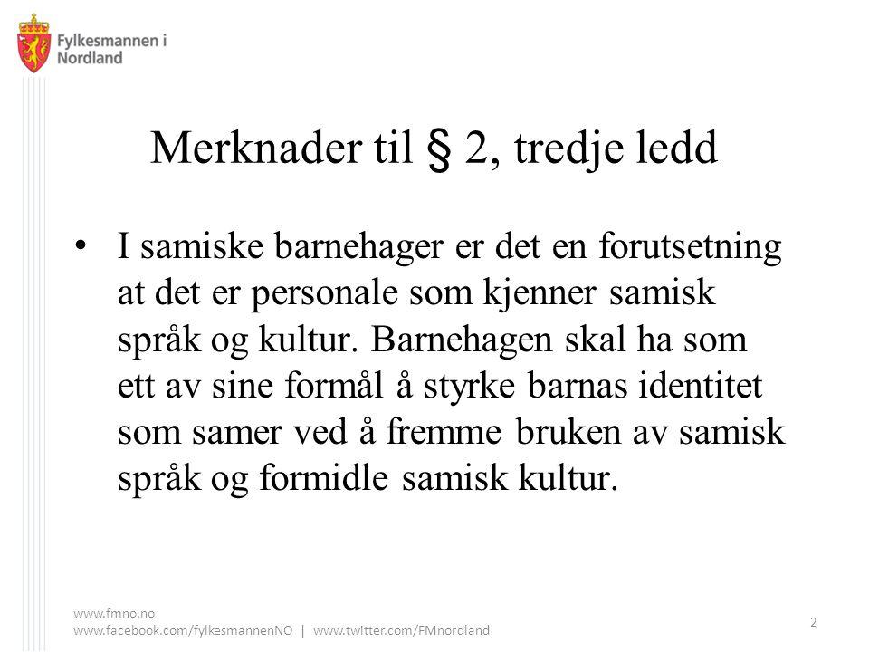 Merknader til § 2, tredje ledd I samiske barnehager er det en forutsetning at det er personale som kjenner samisk språk og kultur.