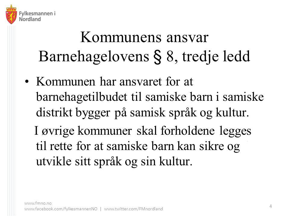 Kommunens ansvar Barnehagelovens § 8, tredje ledd Kommunen har ansvaret for at barnehagetilbudet til samiske barn i samiske distrikt bygger på samisk språk og kultur.