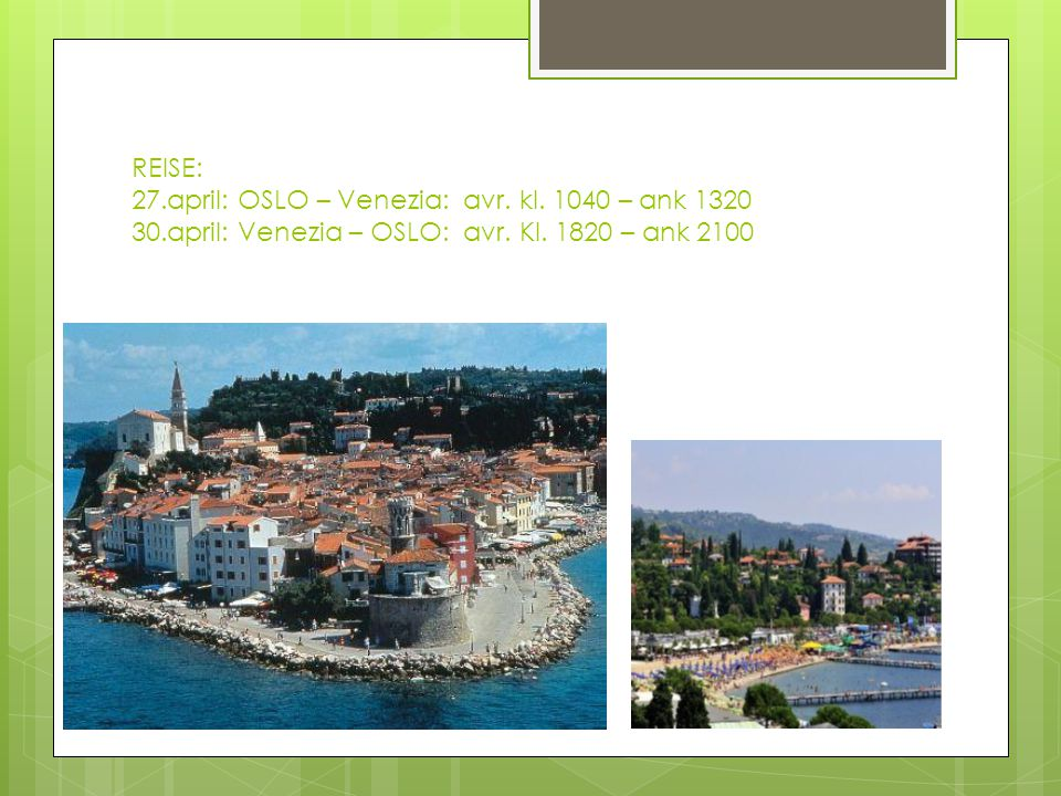 REISE: 27.april: OSLO – Venezia: avr. kl. 1040 – ank 1320 30.april: Venezia – OSLO: avr.