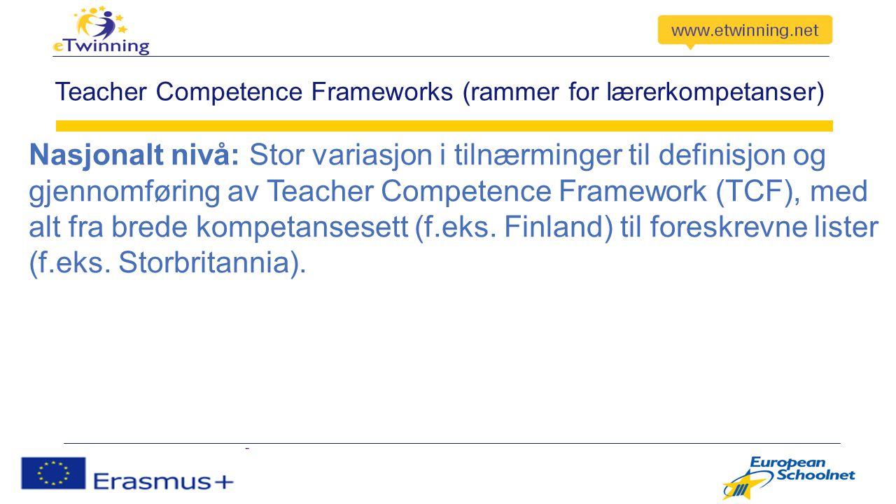 Teacher Competence Frameworks (rammer for lærerkompetanser) Nasjonalt nivå: Stor variasjon i tilnærminger til definisjon og gjennomføring av Teacher Competence Framework (TCF), med alt fra brede kompetansesett (f.eks.