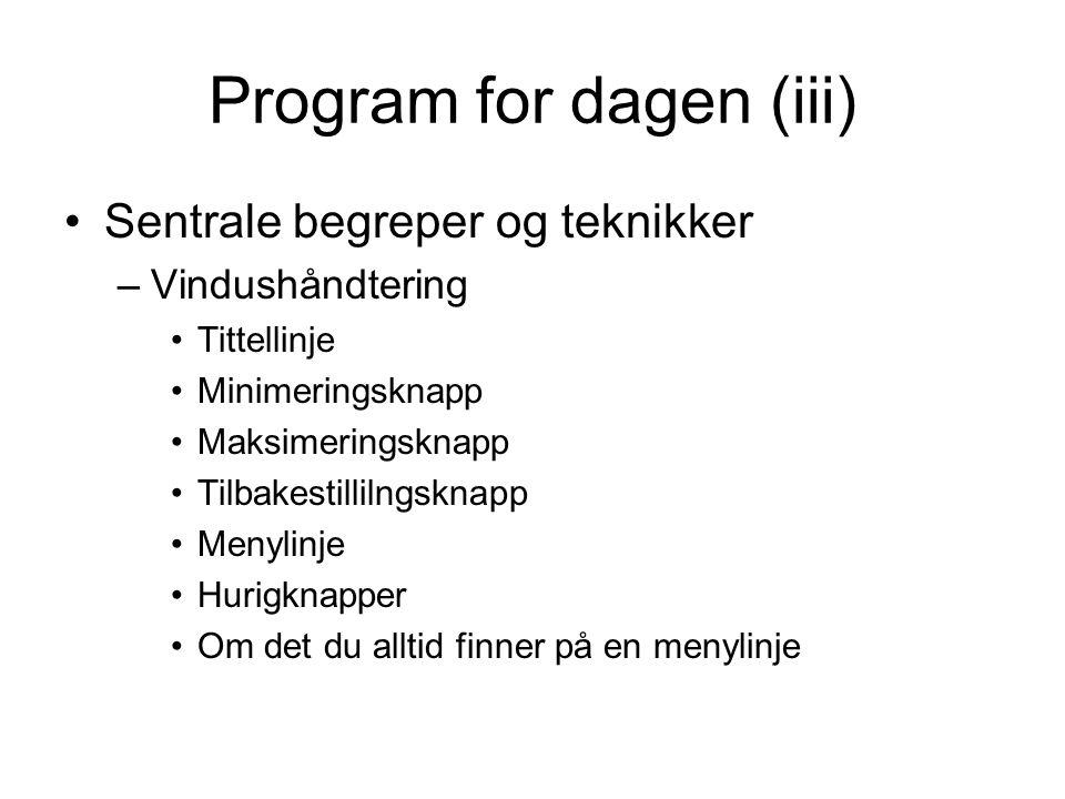 Program for dagen (iii) Sentrale begreper og teknikker –Vindushåndtering Tittellinje Minimeringsknapp Maksimeringsknapp Tilbakestillilngsknapp Menylin