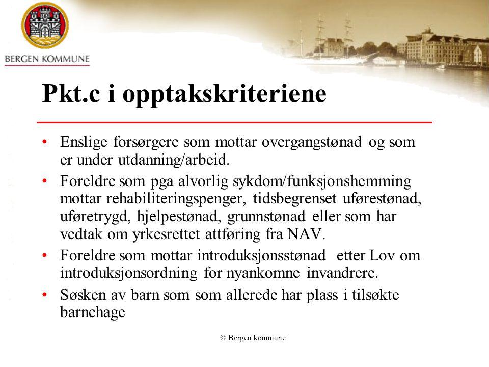 © Bergen kommune Pkt.c i opptakskriteriene Enslige forsørgere som mottar overgangstønad og som er under utdanning/arbeid.