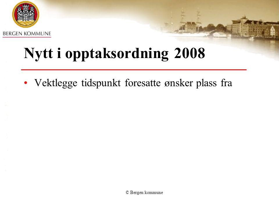 © Bergen kommune Nytt i opptaksordning 2008 Vektlegge tidspunkt foresatte ønsker plass fra
