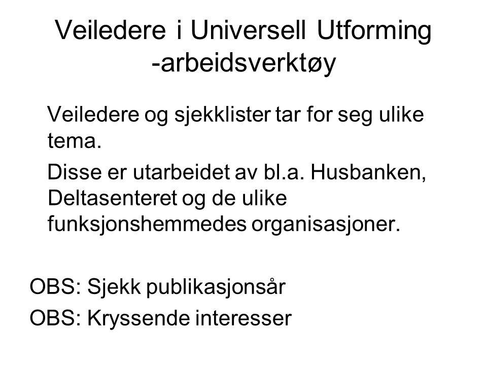Veiledere i Universell Utforming -arbeidsverktøy Veiledere og sjekklister tar for seg ulike tema.