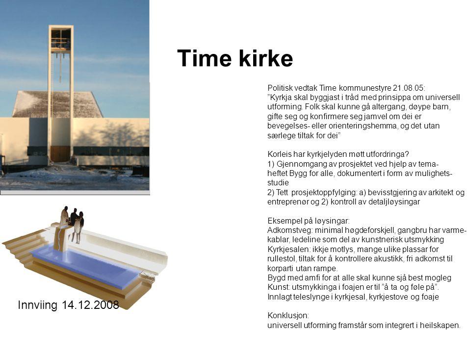 Time kirke Politisk vedtak Time kommunestyre 21.08.05: Kyrkja skal byggjast i tråd med prinsippa om universell utforming.