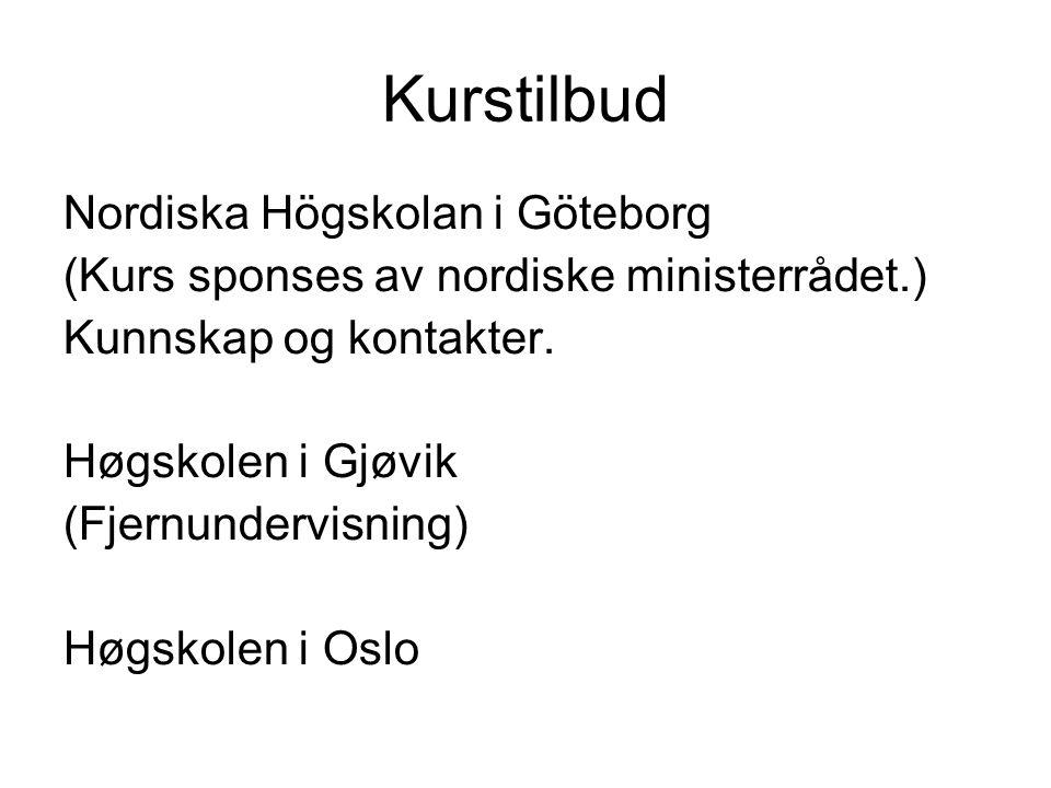 Kurstilbud Nordiska Högskolan i Göteborg (Kurs sponses av nordiske ministerrådet.) Kunnskap og kontakter.