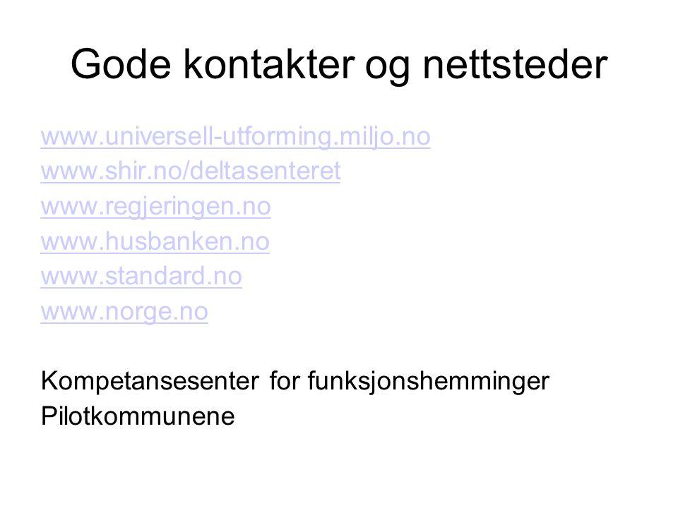 Gode kontakter og nettsteder www.universell-utforming.miljo.no www.shir.no/deltasenteret www.regjeringen.no www.husbanken.no www.standard.no www.norge.no Kompetansesenter for funksjonshemminger Pilotkommunene