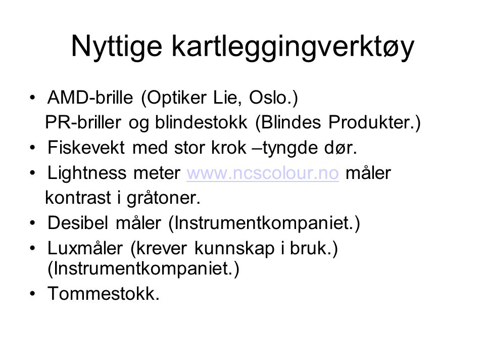 Nyttige kartleggingverktøy AMD-brille (Optiker Lie, Oslo.) PR-briller og blindestokk (Blindes Produkter.) Fiskevekt med stor krok –tyngde dør.