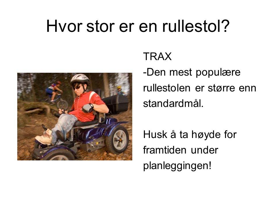 Hvor stor er en rullestol.TRAX -Den mest populære rullestolen er større enn standardmål.