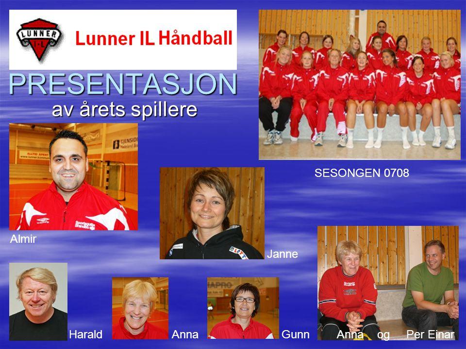 PRESENTASJON av årets spillere SESONGEN 0708 Almir HaraldAnnaGunnPer EinarAnnaog Janne