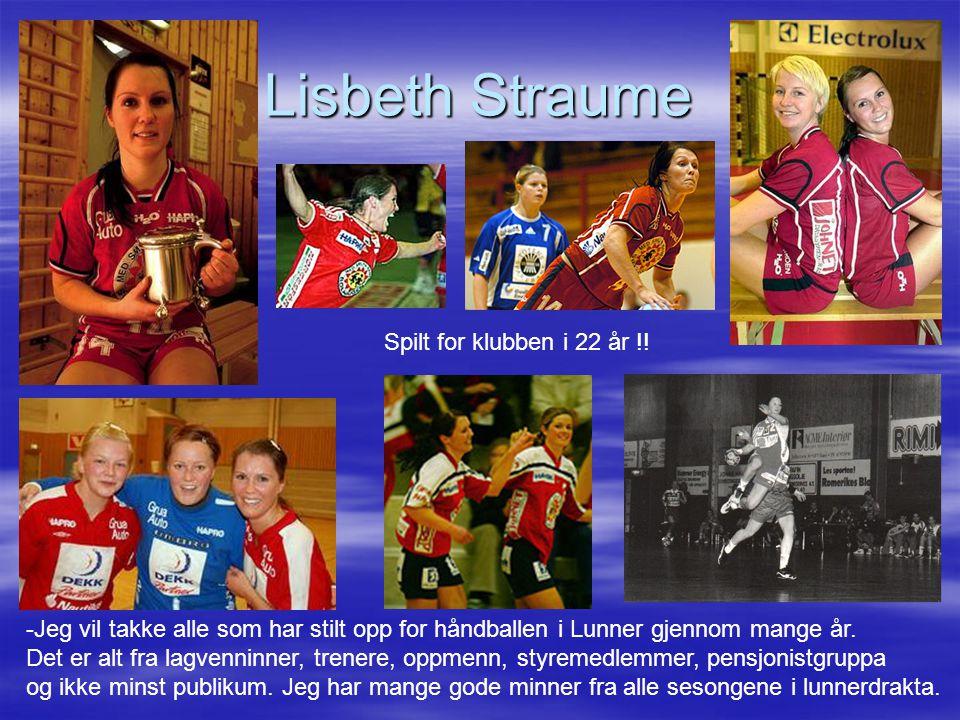Lisbeth Straume -Jeg vil takke alle som har stilt opp for håndballen i Lunner gjennom mange år. Det er alt fra lagvenninner, trenere, oppmenn, styreme