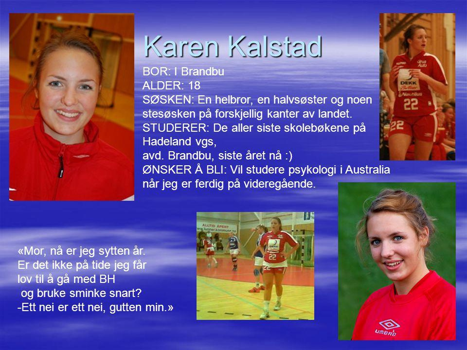 Karen Kalstad BOR: I Brandbu ALDER: 18 SØSKEN: En helbror, en halvsøster og noen stesøsken på forskjellig kanter av landet. STUDERER: De aller siste s