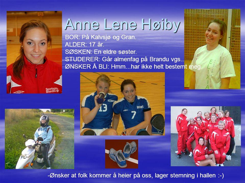 Anne Lene Høiby BOR: På Kalvsjø og Gran.ALDER: 17 år.