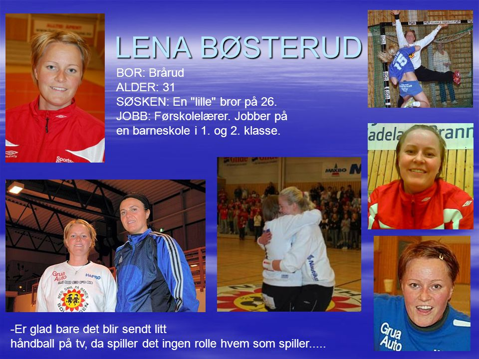 LENA BØSTERUD BOR: Brårud ALDER: 31 SØSKEN: En lille bror på 26.