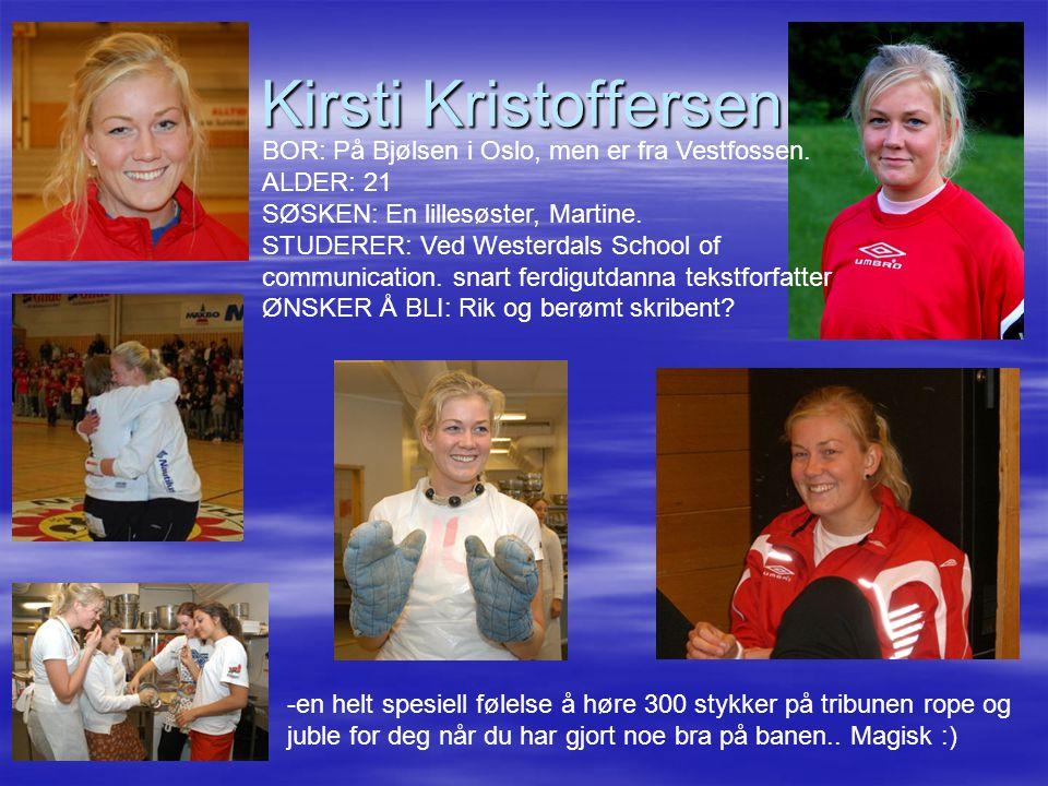 Kirsti Kristoffersen BOR: På Bjølsen i Oslo, men er fra Vestfossen. ALDER: 21 SØSKEN: En lillesøster, Martine. STUDERER: Ved Westerdals School of comm