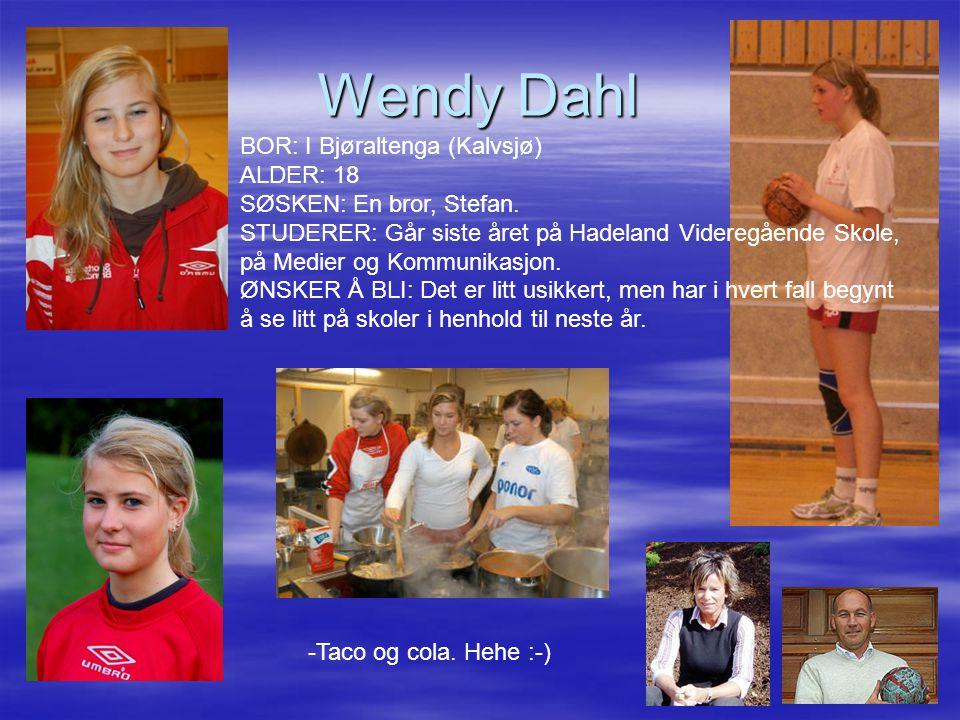 Wendy Dahl BOR: I Bjøraltenga (Kalvsjø) ALDER: 18 SØSKEN: En bror, Stefan.