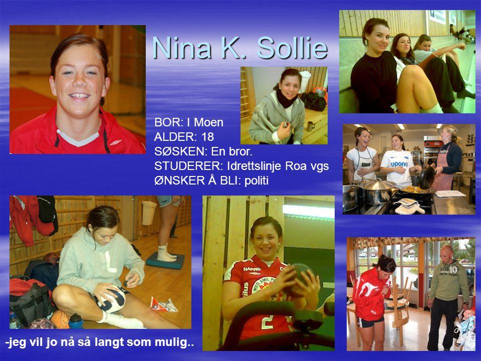 Nina K.Sollie BOR: I Moen ALDER: 18 SØSKEN: En bror.