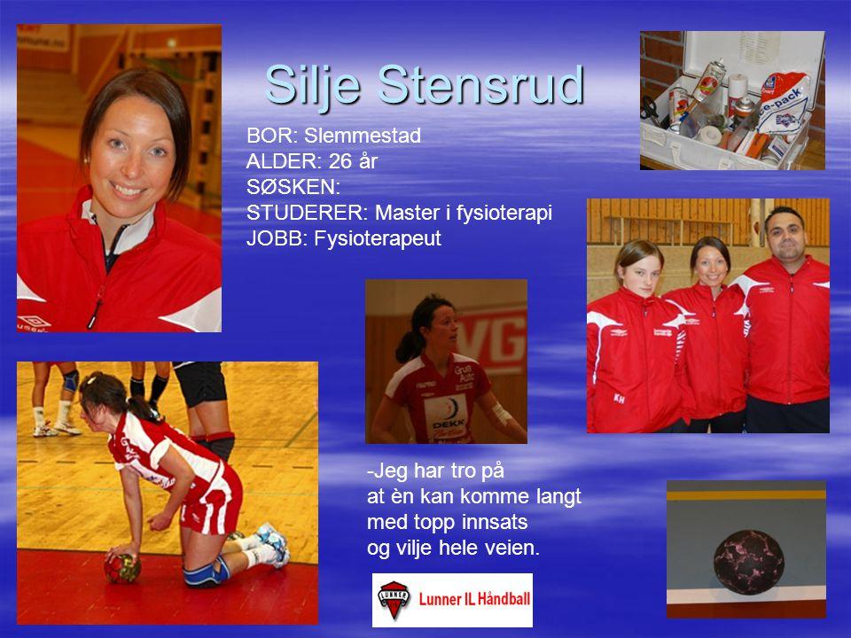 Silje Stensrud BOR: Slemmestad ALDER: 26 år SØSKEN: STUDERER: Master i fysioterapi JOBB: Fysioterapeut -Jeg har tro på at èn kan komme langt med topp innsats og vilje hele veien.