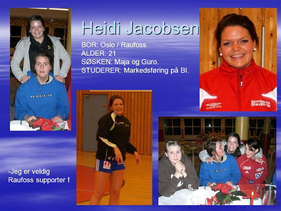 Heidi Jacobsen BOR: Oslo / Raufoss ALDER: 21 SØSKEN: Maja og Guro. STUDERER: Markedsføring på BI. -Jeg er veldig Raufoss supporter !