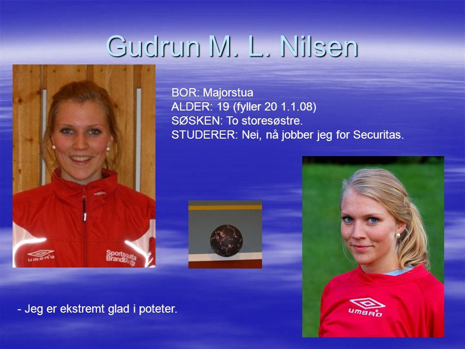 Gudrun M. L. Nilsen BOR: Majorstua ALDER: 19 (fyller 20 1.1.08) SØSKEN: To storesøstre. STUDERER: Nei, nå jobber jeg for Securitas. - Jeg er ekstremt
