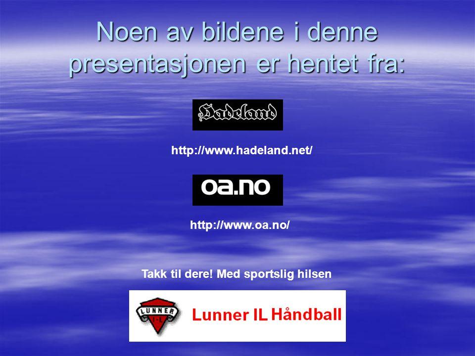 Noen av bildene i denne presentasjonen er hentet fra: http://www.oa.no/ http://www.hadeland.net/ Takk til dere! Med sportslig hilsen