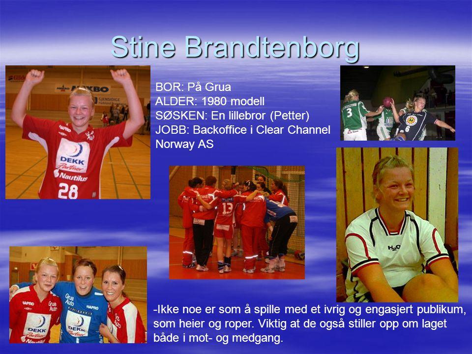Stine Brandtenborg BOR: På Grua ALDER: 1980 modell SØSKEN: En lillebror (Petter) JOBB: Backoffice i Clear Channel Norway AS -Ikke noe er som å spille