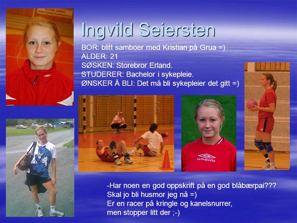 Ingvild Seiersten BOR: blitt samboer med Kristian på Grua =) ALDER: 21 SØSKEN: Storebror Erland.