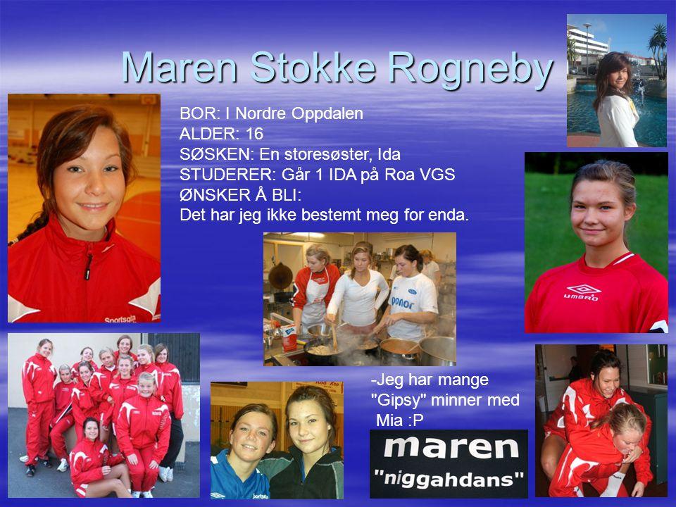 Maren Stokke Rogneby BOR: I Nordre Oppdalen ALDER: 16 SØSKEN: En storesøster, Ida STUDERER: Går 1 IDA på Roa VGS ØNSKER Å BLI: Det har jeg ikke bestemt meg for enda.
