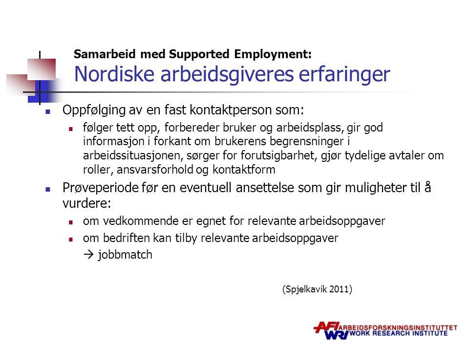 Samarbeid med Supported Employment: Nordiske arbeidsgiveres erfaringer Oppfølging av en fast kontaktperson som: følger tett opp, forbereder bruker og