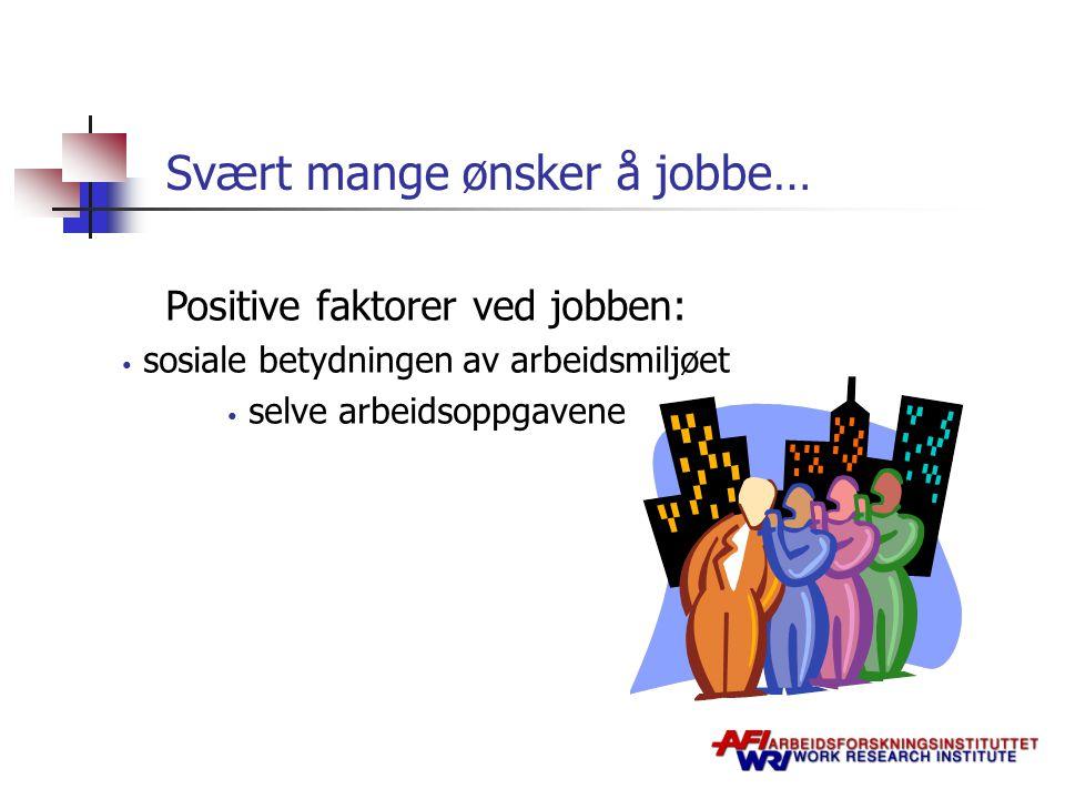Svært mange ønsker å jobbe… Positive faktorer ved jobben: sosiale betydningen av arbeidsmiljøet selve arbeidsoppgavene
