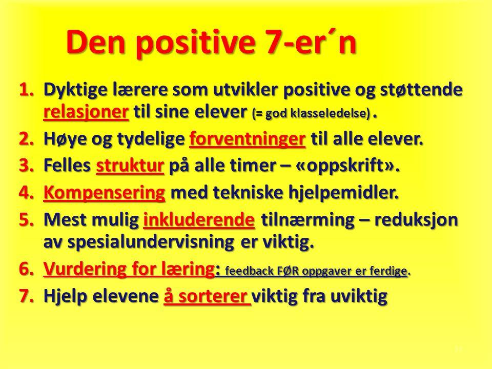 11 Den positive 7-er´n 1.Dyktige lærere som utvikler positive og støttende relasjoner til sine elever (= god klasseledelse). 2.Høye og tydelige forven