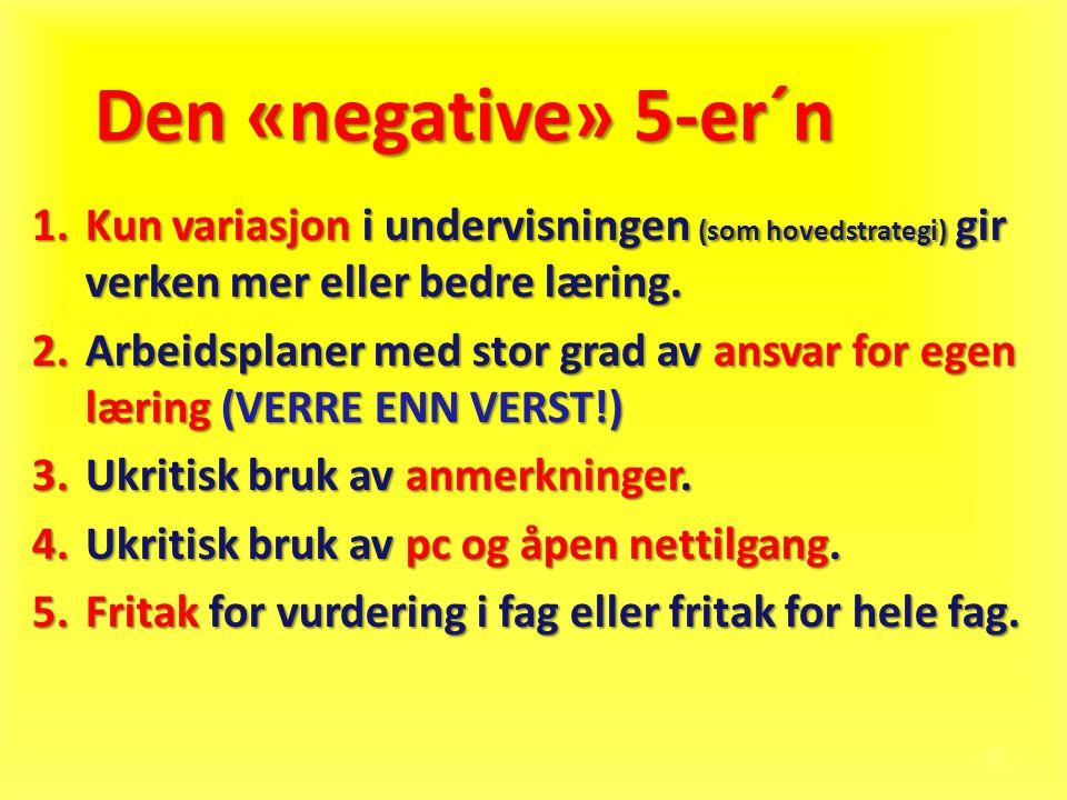 14 Den «negative» 5-er´n 1.Kun variasjon i undervisningen (som hovedstrategi) gir verken mer eller bedre læring. 2.Arbeidsplaner med stor grad av ansv