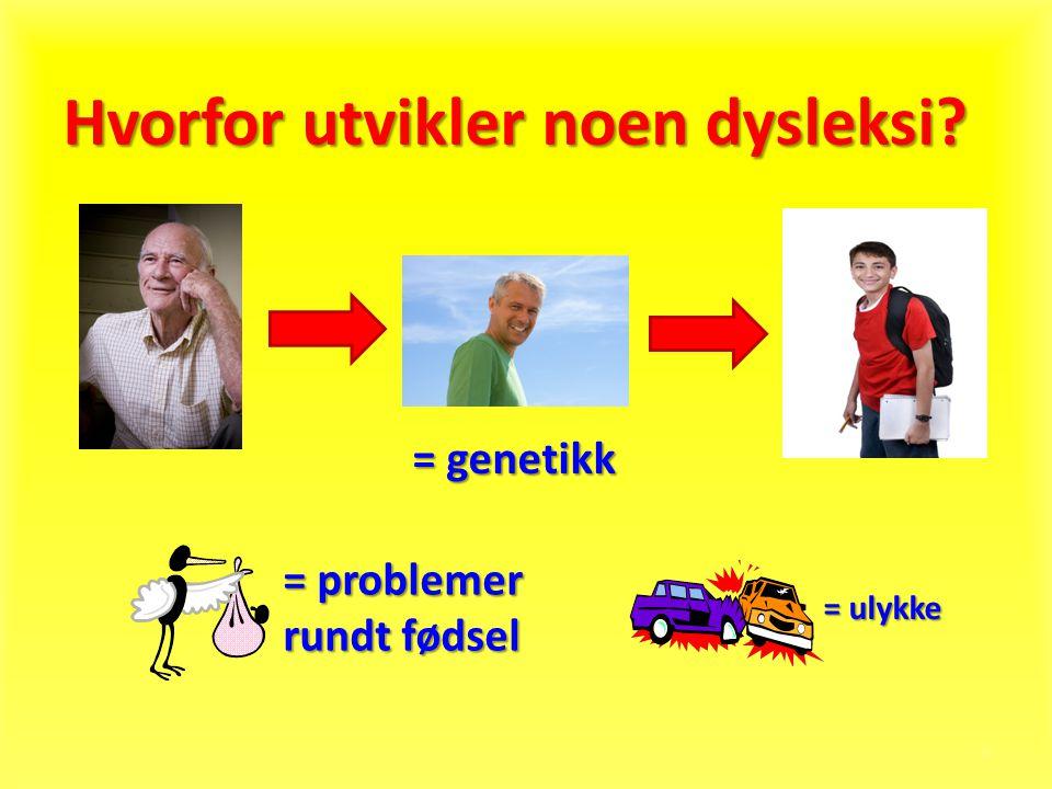 Hvorfor utvikler noen dysleksi? 3 = genetikk = problemer rundt fødsel = ulykke